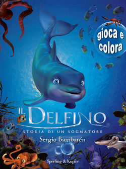 Il delfino storia di un sognatore gioca e colora
