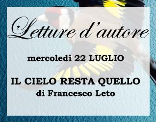 Letture d'autore: IL CIELO RESTA QUELLO di Francesco Leto #3