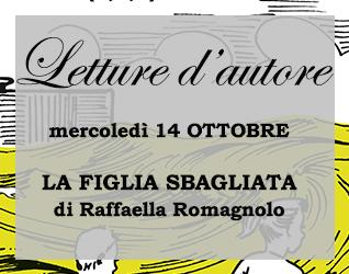 Letture d'autore #4: Raffaella Romagnolo LA FIGLIA SBAGLIATA