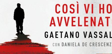 Intervista a Gaetano Vassallo - Così vi ho avvelenato