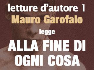 Mauro Garofalo legge ALLA FINE DI OGNI COSA #1