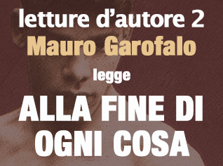 Mauro Garofalo legge ALLA FINE DI OGNI COSA #2