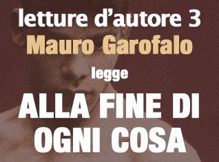 Mauro Garofalo legge ALLA FINE DI OGNI COSA #3