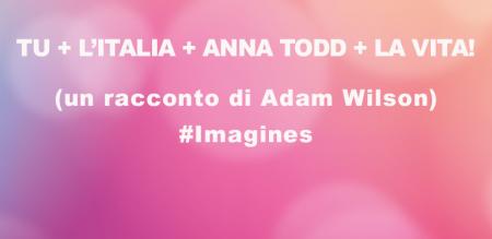 Tu + l'Italia + Anna Todd + la vita!
