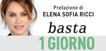 BASTA 1 GIORNO - prefazione di Elena Sofia Ricci