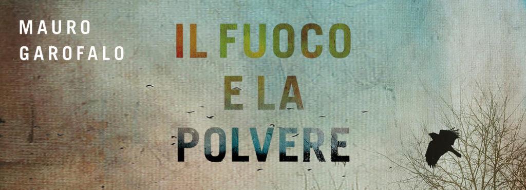 Mauro Garofalo - IL FUOCO E LA POLVERE