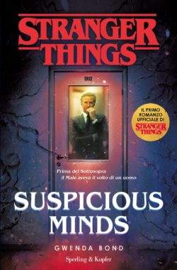 Suspicious Minds. Il primo romanzo ufficiale di Stranger Things.