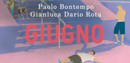 Paolo Bontempo e Gianluca Dario Rota raccontano Giugno