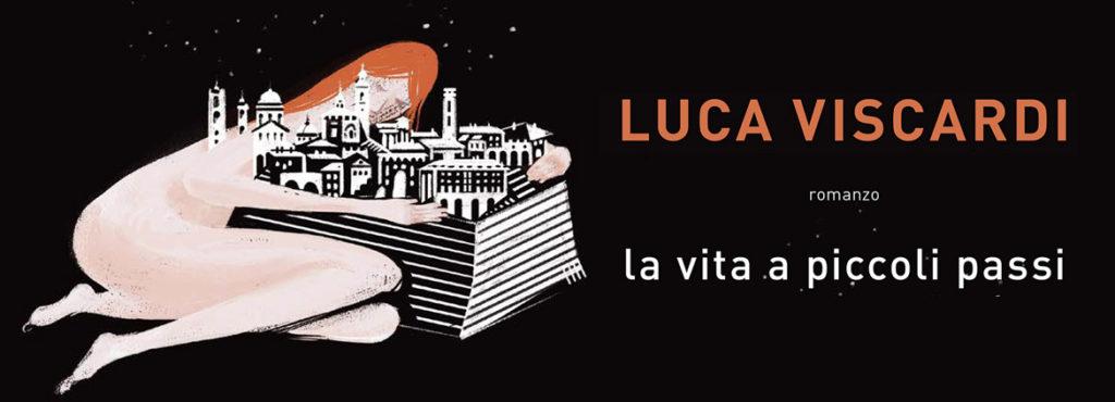 LA VITA A PICCOLI PASSI di LUCA VISCARDI