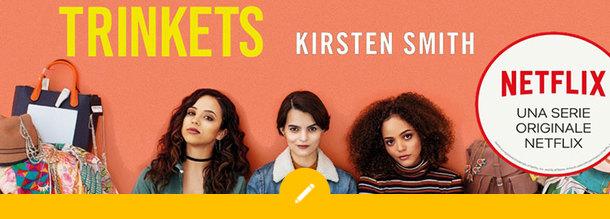 TRINKETS, ora anche una serie originale Netflix!